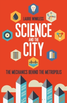 Image for Science and the city  : the mechanics behind the metropolis