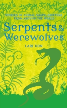 Image for Serpents & werewolves  : tales of animal shape-shifters from around the world