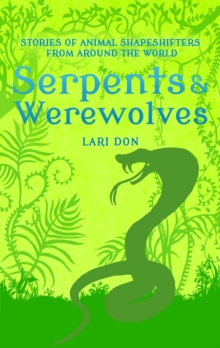 Image for Serpents & werewolves: tales of animal shape-shifters from around the world