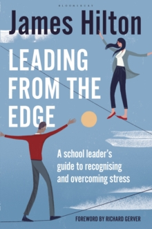 Image for Leading from the edge: a school leader's guide to recognising and overcoming stress