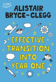 Effective transition into year 1 - Bryce-Clegg, Alistair