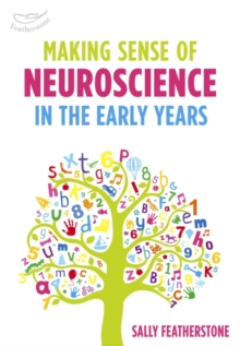 Making sense of neuroscience in the early years - Featherstone, Sally