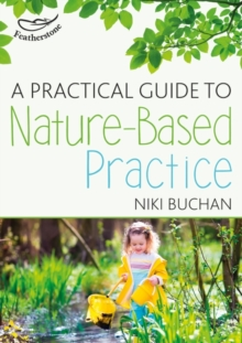 A practical guide to nature-based practice - Buchan, Niki
