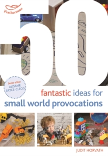50 fantastic ideas for small world provocations - Horvath, Judit