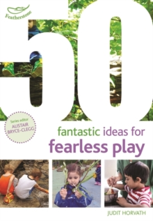 50 fantastic ideas for fearless play - Horvath, Judit