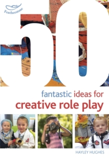 50 fantastic ideas for creative role play - Hughes, Hayley