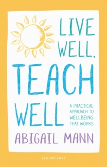 Image for Live well, teach well  : a practical approach to wellbeing that works