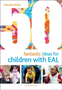 50 fantastic ideas for children with EAL - Wood, Natasha