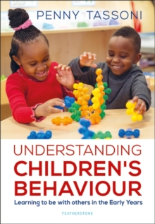 Understanding children's behaviour  : learning to be with others in the early years - Tassoni, Penny