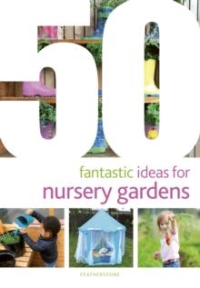 50 fantastic ideas for nursery gardens - O'Sullivan, June