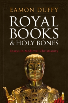 Image for Royal books and holy bones  : essays in medieval Christianity