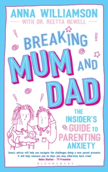 Breaking mum and dad  : the insider's guide to parenting anxiety - Williamson, Anna