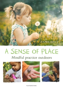 A sense of place  : mindful practice outdoors - Davy, Annie