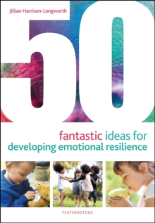 50 fantastic ideas for developing emotional resilience - Harrison-Longworth, Jillian