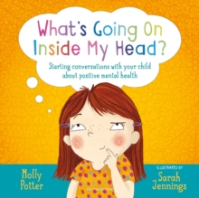 What's going on inside my head?  : starting conversations with your child about positive mental health - Potter, Molly