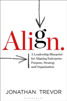 Image for Align  : a leadership blueprint for aligning enterprise purpose, strategy and organization