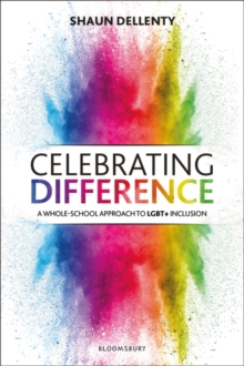 Celebrating difference  : a whole-school approach to LGBT+ inclusion - Dellenty, Shaun