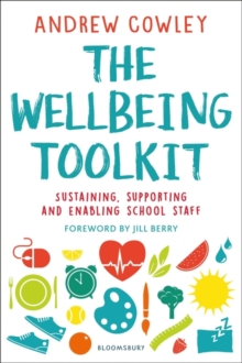 The wellbeing toolkit  : sustaining, supporting and enabling school staff - Cowley, Andrew