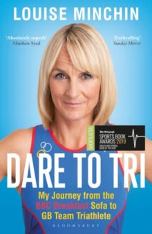 Image for Dare to tri  : my journey from the BBC Breakfast sofa to GB team triathlete