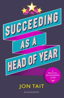 Succeeding as a head of year - Tait, Jon (Deputy Headteacher, UK)