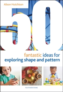 50 fantastic ideas for exploring shape and pattern - Hutchison, Alison