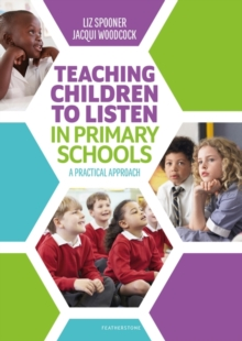 Teaching children to listen in primary schools  : a practical approach - Spooner, Liz