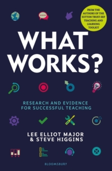What works?  : research and evidence for successful teaching - Major, Lee Elliot