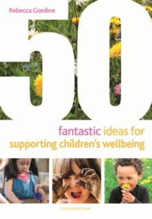 50 fantastic ideas for supporting children's wellbeing - Gordine, Rebecca