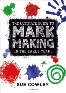 The ultimate guide to mark making in the early years - Cowley, Sue