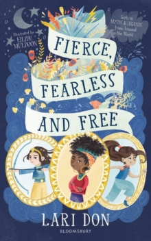 Fierce, fearless and free  : girls in myths and legends from around the world - Don, Lari