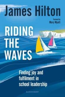 Riding the Waves : Finding joy and fulfilment in school leadership - Hilton, James (Author, Conference Speaker and Former Headteacher, UK)