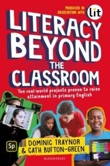 Literacy beyond the classroom  : ten real-world projects proven to raise attainment in primary English - Traynor, Dominic