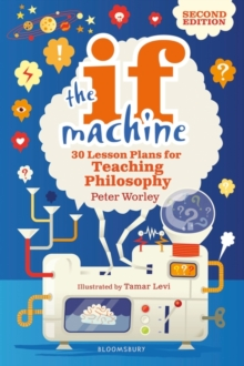 The if machine  : 30 lesson plans for teaching philosophy - Worley, Peter