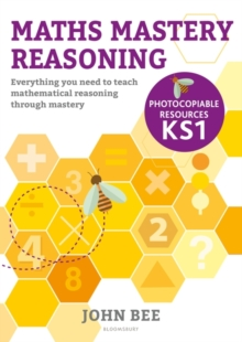Maths mastery reasoning  : everything you need to teach mathematical reasoning through mastery: Photocopiable resources KS1 - Bee, John