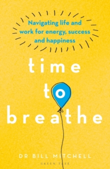 Image for Time to breathe  : navigating life and work for energy, success and happiness