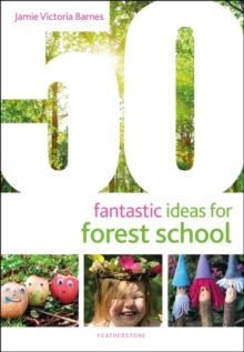 50 fantastic ideas for forest school - Barnes, Jamie Victoria
