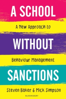 A school without sanctions  : a new approach to behaviour management - Baker, Steven (Executive Headteacher, UK)