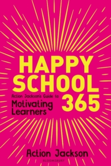 Happy school 365  : Action Jackson's guide to motivating learners - Jackson, Action