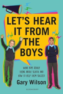 Image for Let's hear it from the boys  : what boys really think about school and how to help them succeed