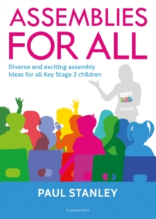 Assemblies for all  : diverse and exciting assembly ideas for all Key Stage 2 children - Stanley, Paul