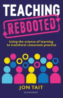 Teaching rebooted  : using the science of learning to transform classroom practice
