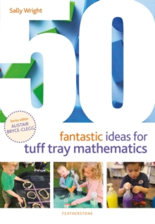 50 fantastic ideas for tuff tray mathematics - Wright, Sally