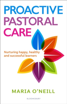 Proactive pastoral care  : nurturing happy, healthy and successful learners - O'Neill, Maria