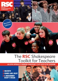 The RSC Shakespeare toolkit for teachers  : an active approach to bringing Shakespeare's plays alive in the classroom - Royal Shakespeare Company