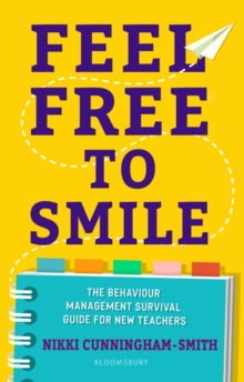 Feel free to smile  : the behaviour management survival guide for new teachers - Cunningham-Smith, Nikki