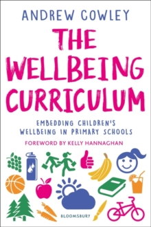 Image for The wellbeing curriculum  : embedding children's wellbeing in primary schools