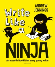 Write like a ninja  : an essential toolkit for every young writer - Jennings, Andrew