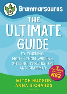 Grammarsaurus  : the ultimate guide to teaching non-fiction writing, spelling, punctuation and grammarKey stage 2 - Hudson, Mitch