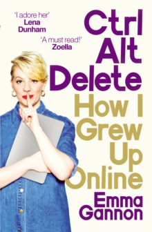 Image for Ctrl, alt, delete: how I grew up online