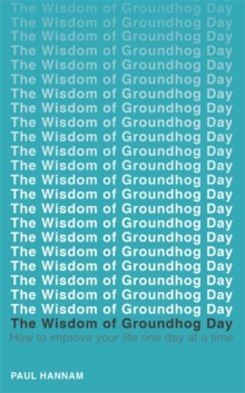 Image for The wisdom of Groundhog Day  : how to improve your life one day at a time
